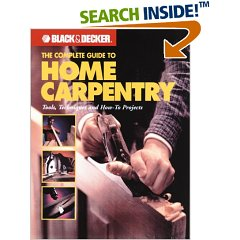The Complete Guide to Home Carpentry : Carpentry Skills & Projects for Homeowners
