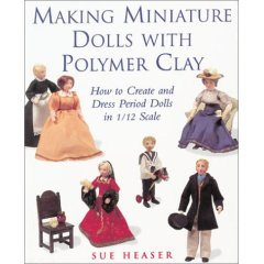 Making Miniature Dolls with Polymer Clay: How to Create and Dress Period Dolls in 1/12 Scale