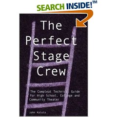 The Perfect Stage Crew: The Compleat Technical Guide for High School, College, and Community Theater