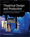 Theatrical Design and Production: An Introduction to Scene Design and Construction, Lighting, Sound, Costume, and Makeup 7th Edition